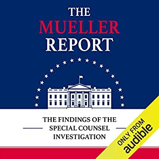 The Mueller Report     The Findings of the Special Counsel Investigation              By:                                                                                                                                 Robert S. Mueller III,                                                                                        Special Counsel's Office U.S. Department of Justice                               Narrated by:                                                                                                                                 Marc Vietor,                                                                                        Mark Boyett,                                                                                        Victor Bevine                      Length: 19 hrs and 3 mins     1,408 ratings     Overall 4.6