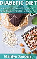 Diabetic Diet: How to Stay Healthy and Live Better with Type 2 Diabetes. Includes 7-Day Meal Plan