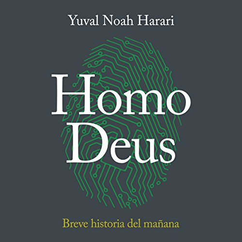 Homo Deus: Breve historia del mañana [Homo Deus: A Brief History of Tomorrow]                   Written by:                                                                                                                                 Yuval Noah Harari                               Narrated by:                                                                                                                                 Carlos Manuel Vesga                      Length: 17 hrs and 4 mins     11 ratings     Overall 4.8