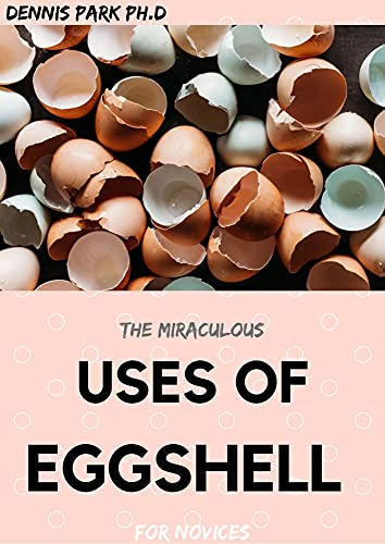 THE MIRACULOUS USES OF EGGSHELL For Novices (English Edition)