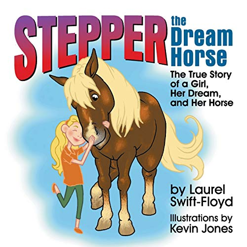 Stepper the Dream Horse: The True Story of a Girl, Her Dream, and Her Horse