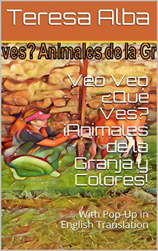 Veo Veo ¿Qué Ves? ¡Animales de la Granja y Colores!: With Pop-Up in English Translation (Spanish Edition)