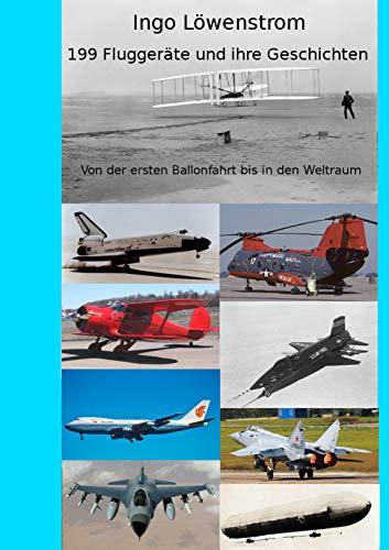 199 Fluggeräte und ihre Geschichten: Von der ersten Ballonfahrt bis in den Weltraum