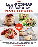 The Low-FODMAP IBS Solution Plan and Cookbook: Heal Your IBS with More Than 100 Low-FODMAP Recipes That Prep in 30 Minutes or Less