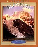 Glaciers (True Books)