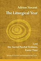 The Liturgical Year: Lent, The Sacred Paschal Triduum, Easter Time