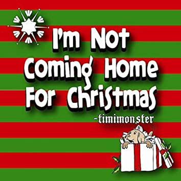 I'm Not Coming Home for Christmas