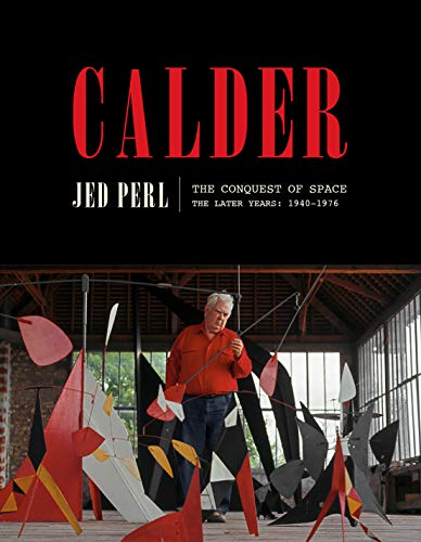 Calder: The Conquest of Space: The Later Years: 1940-1976 (A Life of Calder Book 2) (English Edition)