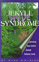 The Jekyll/Hyde Syndrome: Controlling Inner Conflict Through Authentic Living