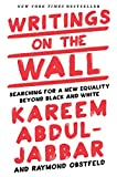 Writings on the Wall: Searching for a New Equality Beyond Black and White - Kareem Abdul-Jabbar