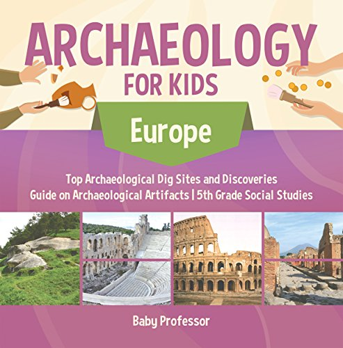 Archaeology for Kids - Europe - Top Archaeological Dig Sites and Discoveries | Guide on Archaeological Artifacts | 5th Grade Social Studies (English Edition)