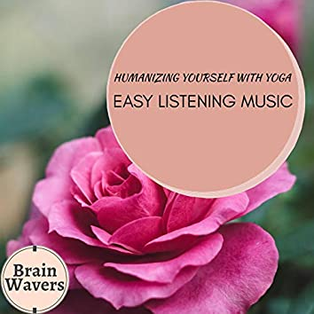Humanizing Yourself With Yoga - Easy Listening Music
