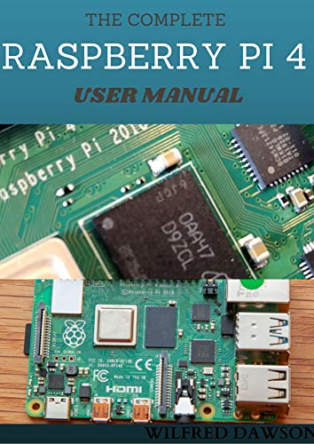 THE COMPLETE RASPBERRY PI 4 USER MANUAL : Easy Guide To Rectify Your Software and Hardware Problems and Solutions (English Edition)