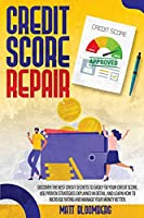 Credit Score Repair: Discover The Best Credit Secrets To Easily Fix Your Credit Score. Use Proven Strategies Explained in Detail, And Learn How To Increase Rating And Manage Your Money Better.