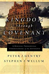 Kingdom through Covenant: A Biblical-Theological Understanding of the Covenants: Peter J. Gentry, Stephen J. Wellum