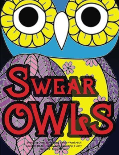 Swearing Owls: A Hilarious Swear Word Adult Coloring Book: Fun Sweary Colouring: Funny Owls with Filthy Mouths... by Swearing Coloring Book for Adults (2016-03-05)