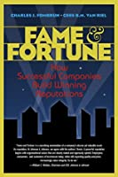 Fame & Fortune: How Successful Companies Build Winning Reputations (Financial Times Prentice Hall Books)