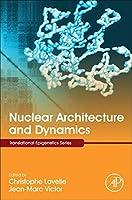 Nuclear Architecture and Dynamics (Volume 2) (Translational Epigenetics, Volume 2)