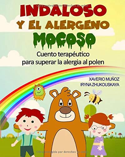 Indaloso y el alérgeno Mocoso: Divertido cuento terapéutico para superar la alergia...