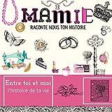 Mamie raconte nous ton histoire, L'histoire de ta vie entre toi et moi: Une façon magnifique et originale pour que sa grand-mère soit inoubliable