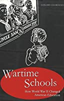 Wartime Schools: How World War II Changed American Education (History of Schools and Schooling)