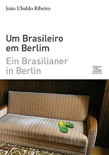 Ein Brasilianer in Berlin - Um Brasileiro em Berlim: zweisprachige Ausgabe portugiesisch-deutsch