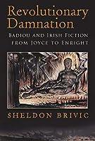 Revolutionary Damnation: Badiou and Irish Fiction from Joyce to Enright (Irish Studies)