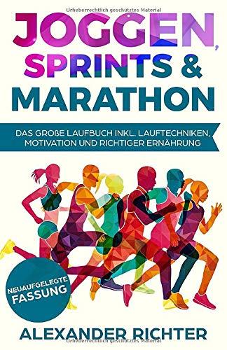 Joggen, Sprints & Marathon: Das große Laufbuch inkl. Lauftechniken, Motivation und richtiger Ernährung