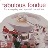 Fabulous Fondue: For Everyday and Special Occasions