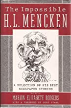 The Impossible H.L. Mencken: A Selection of His Best Newspaper Stories by Marion Elizabeth Rodgers (1-Aug-1991) Hardcover