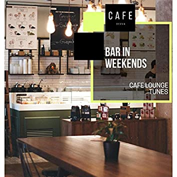 Bar In Weekends - Cafe Lounge Tunes