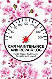 Car Maintenance And Repair Log: Service and Repair Record Book For All Cars and Trucks 6x9 120 Pages Pink Flowers Cover