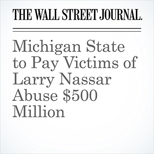 Michigan State to Pay Victims of Larry Nassar Abuse $500 Million copertina