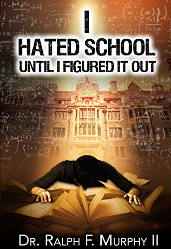 I Hated School Until I Figured It Out
