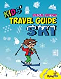 Kids  Travel Guide - Ski: Everything kids need to know before and during their ski trip (Kids  Travel Guide Series) (Volume 90)