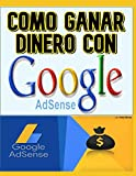COMO GANAR DINERO CON GOOGLE ADSENSE: COMO GANAR DINERO CON GOOGLE ADSENSE (Spanish Edition)