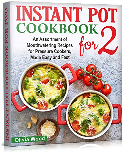INSTANT POT FOR TWO COOKBOOK: An Assortment of Mouthwatering Recipes for Pressure Cookers, Made Easy and Fast (English Edition)