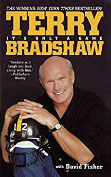It's Only a Game by [Terry Bradshaw]