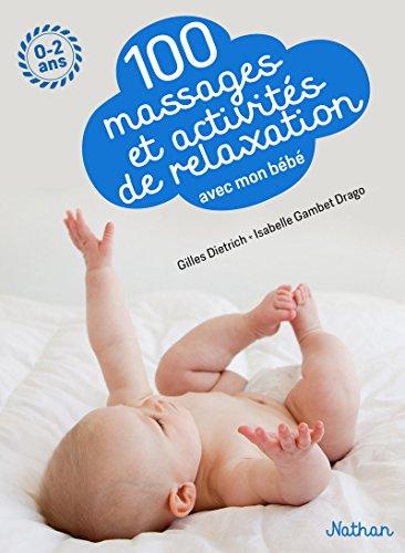 100 massages et activités de relaxation avec mon bébé - Pour apprendre à masser son bébé dès la naissance et jusqu'à 2 ans
