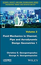 Fluid Mechanics in Channel, Pipe and Aerodynamic Design Geometries 1 (Science, Society and New Technology - Engineering, Energy and Architecture Book 2) (English Edition)