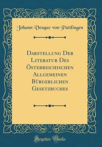 Darstellung Der Literatur Des Österreichischen Allgemeinen Bürgerlichen Gesetzbuches (Classic Reprint)