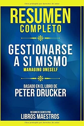 Resumen Completo: Gestionarse A Si Mismo (Managing Oneself) - Basado En El Libro De Peter Drucker