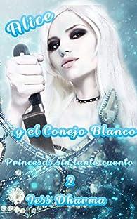 Alice y el Conejo Blanco: Libro autoconclusivo par Jess Dharma