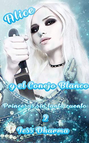 Alice y el Conejo Blanco: Libro autoconclusivo (Princesas sin tanto cuento nº 2)