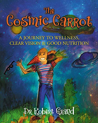 The Cosmic Carrot: A Journey to Wellness, Clear Vision & Good Nutrition (English Edition)