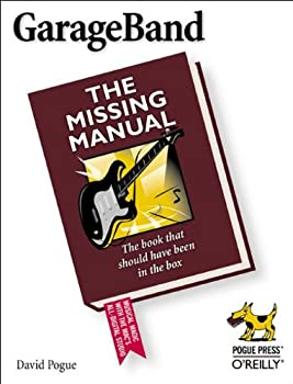 GarageBand  The Missing Manual  The Book That Should Have Been in the Box
