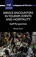 Service Encounters in Tourism, Events and Hospitality: Staff Perspectives (Aspects of Tourism)