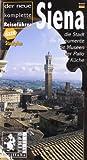 Siena. Der neue komplete Reiseführer. Die Stadt, die Monumente, die Museen, der Palio, die Küche