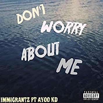 Don't Worry About Me (feat. Ayoo Kd)