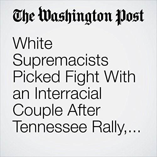 White Supremacists Picked Fight With an Interracial Couple After Tennessee Rally, Police Say copertina